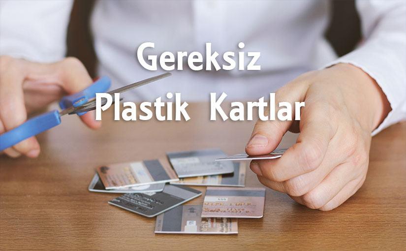 Gereksiz Plastik Kartlar